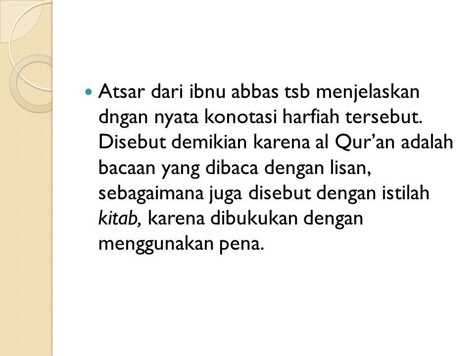 Atsar dari ibnu abbas tsb menjelaskan dngan nyata konotasi harfiah tersebut.