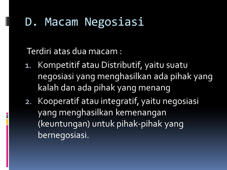 D. Macam Negosiasi Terdiri atas dua macam :