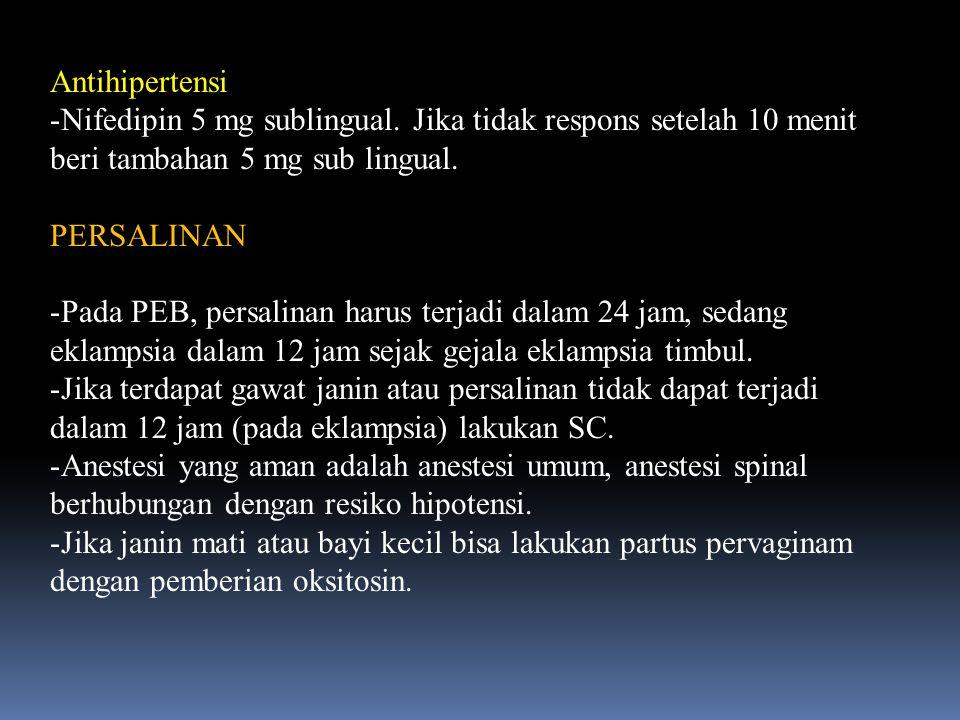 Antihipertensi Nifedipin 5 mg sublingual. Jika tidak respons setelah 10 menit beri tambahan 5 mg sub lingual.