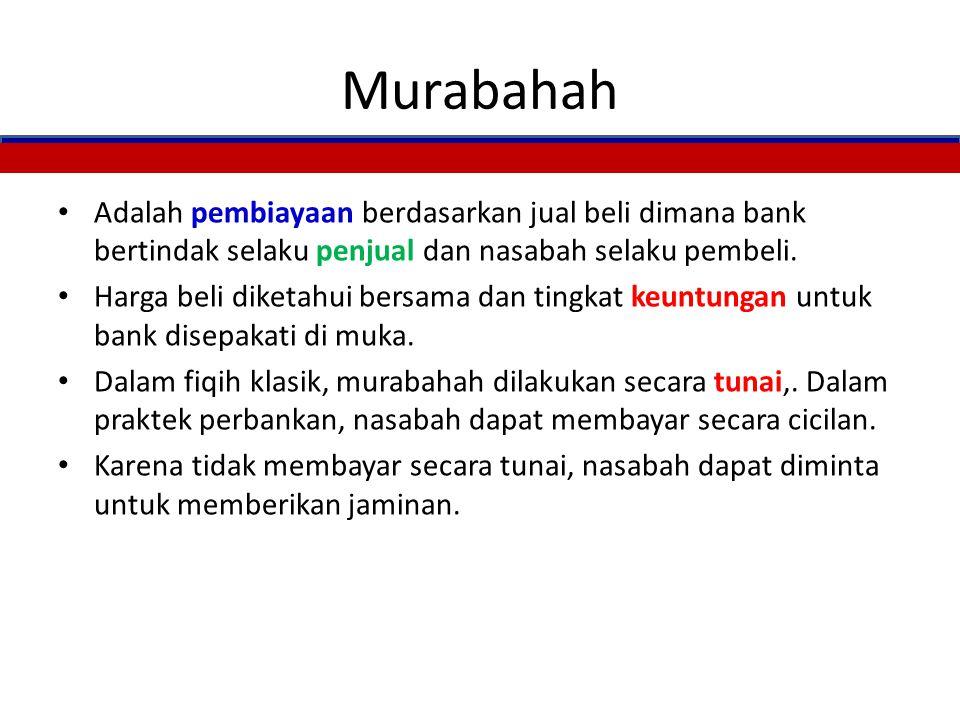 Murabahah Adalah pembiayaan berdasarkan jual beli dimana bank bertindak selaku penjual dan nasabah selaku pembeli.