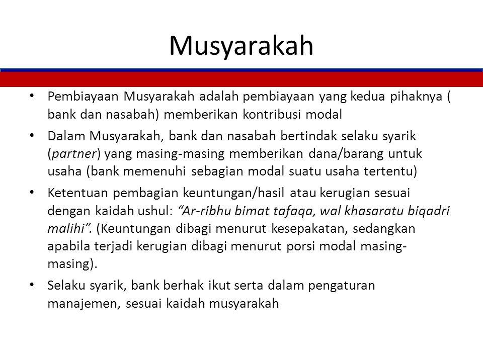 Musyarakah Pembiayaan Musyarakah adalah pembiayaan yang kedua pihaknya ( bank dan nasabah) memberikan kontribusi modal.