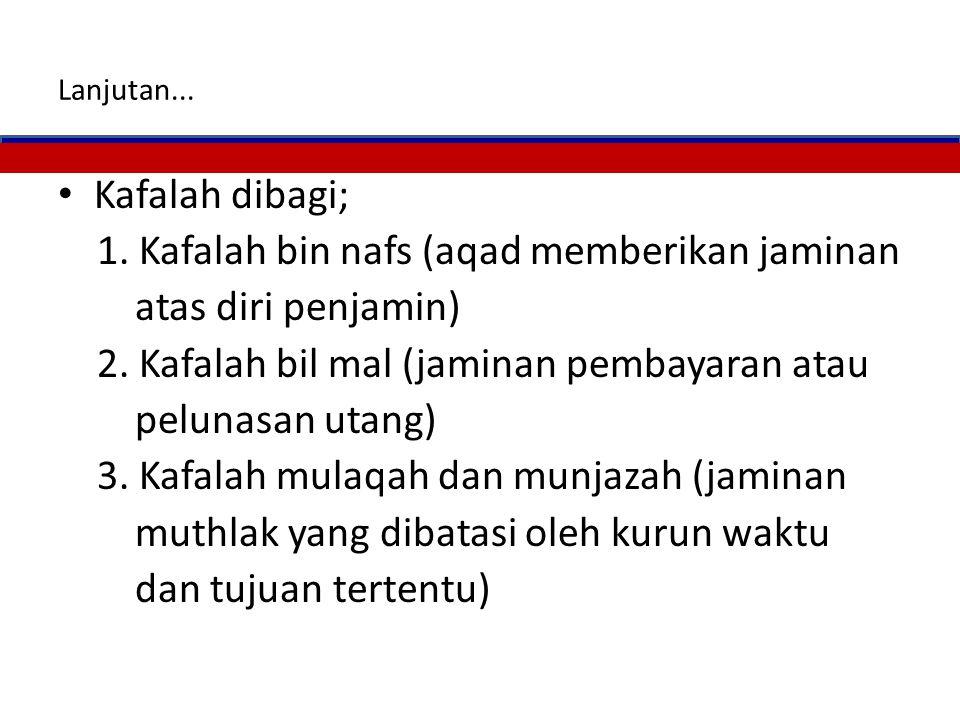 1. Kafalah bin nafs (aqad memberikan jaminan atas diri penjamin)
