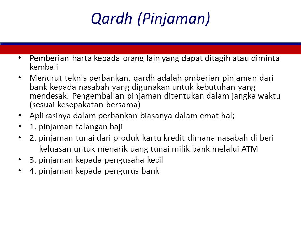 Qardh (Pinjaman) Pemberian harta kepada orang lain yang dapat ditagih atau diminta kembali.