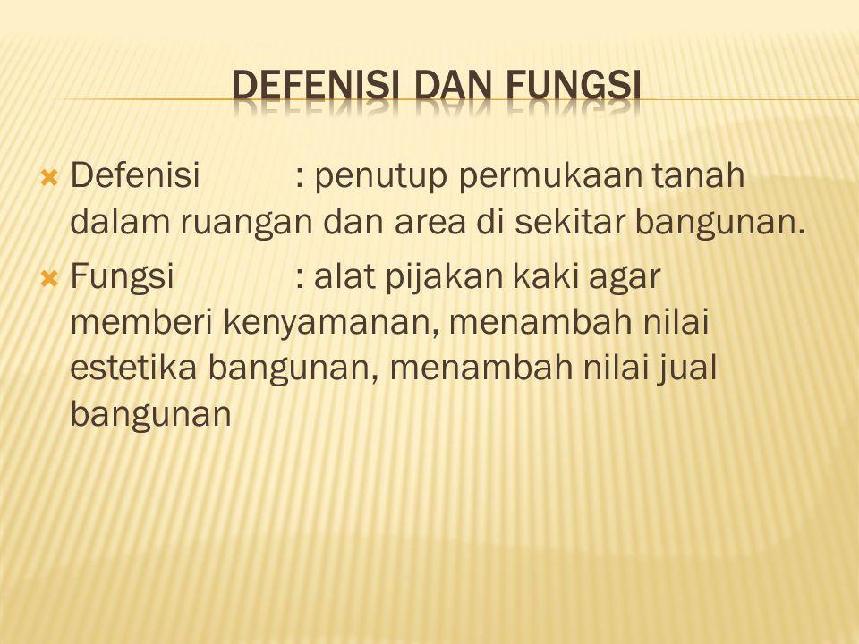 Defenisi dan Fungsi Defenisi : penutup permukaan tanah dalam ruangan dan area di sekitar bangunan.