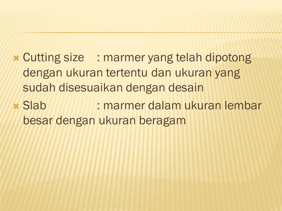 Cutting size : marmer yang telah dipotong dengan ukuran tertentu dan ukuran yang sudah disesuaikan dengan desain