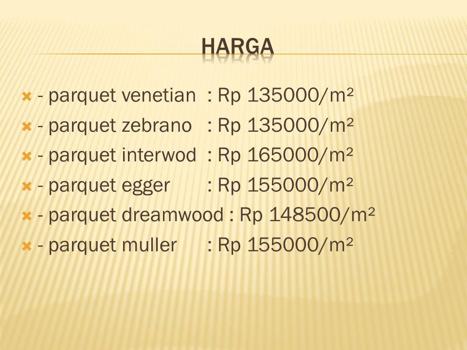 Harga - parquet venetian : Rp 135000/m²