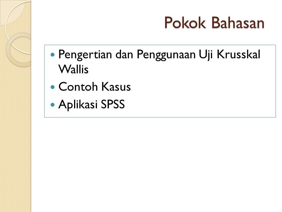 Pokok Bahasan Pengertian dan Penggunaan Uji Krusskal Wallis