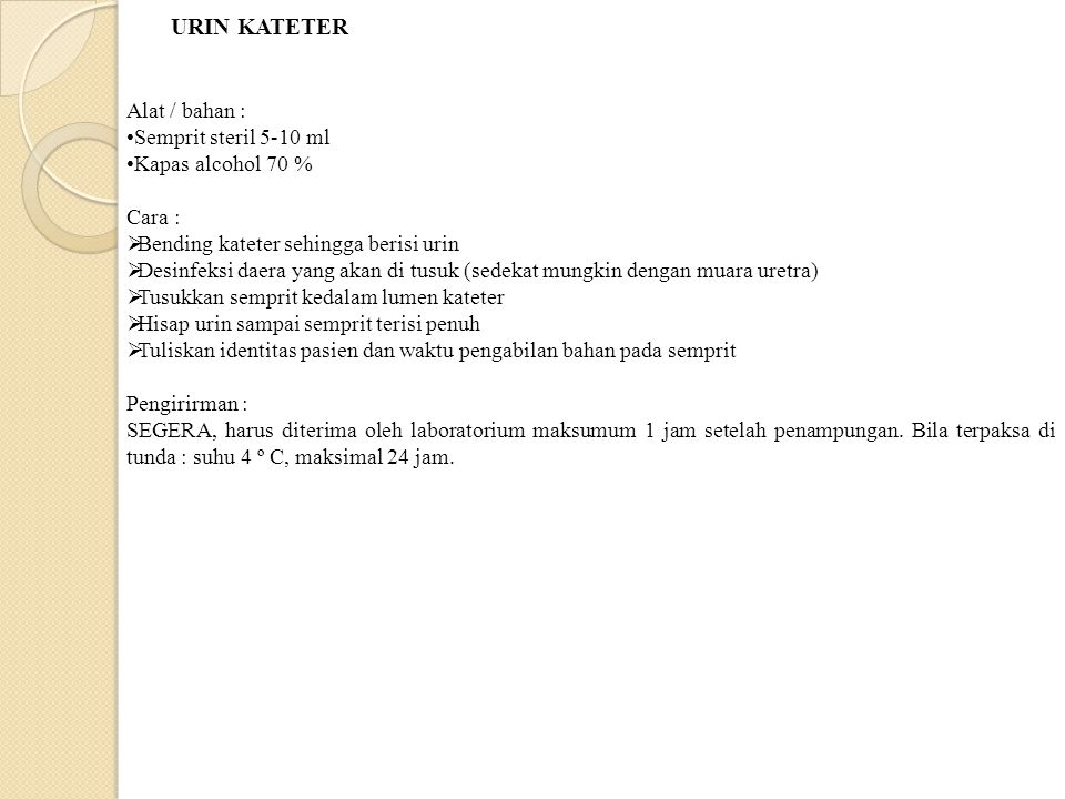 URIN KATETER Alat / bahan : Semprit steril 5-10 ml Kapas alcohol 70 %