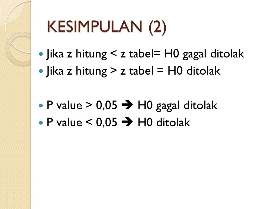 KESIMPULAN (2) Jika z hitung < z tabel= H0 gagal ditolak