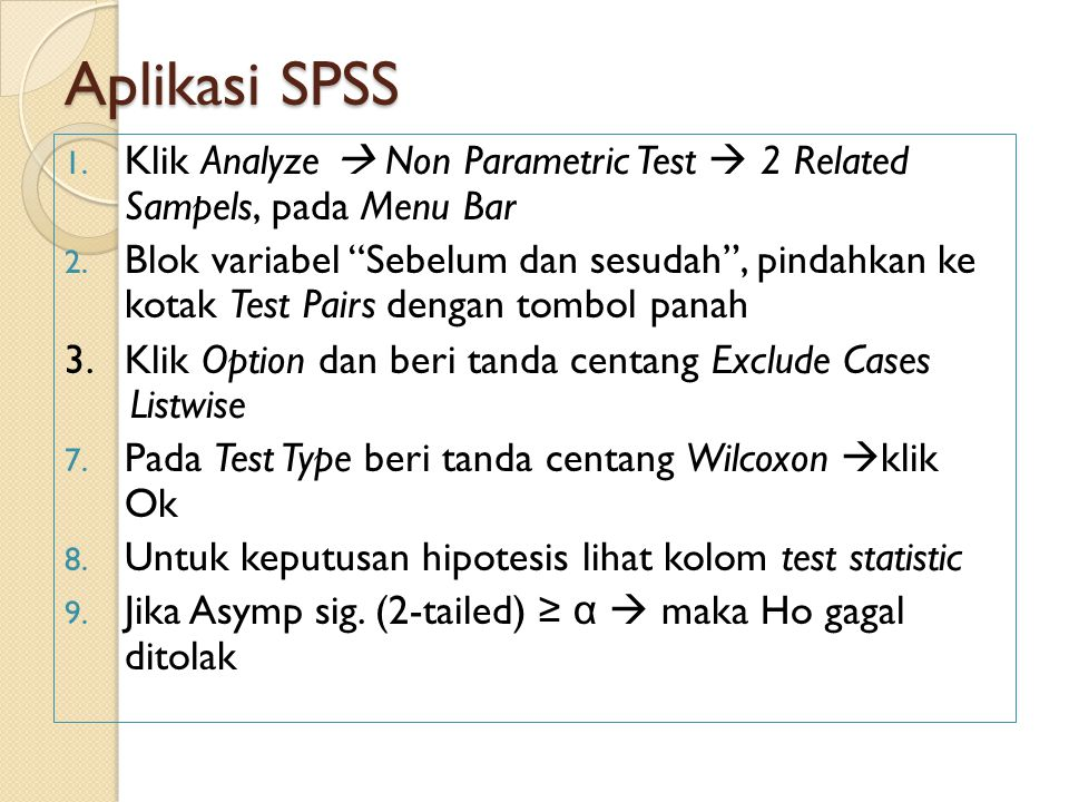 Aplikasi SPSS Klik Analyze  Non Parametric Test  2 Related Sampels, pada Menu Bar.
