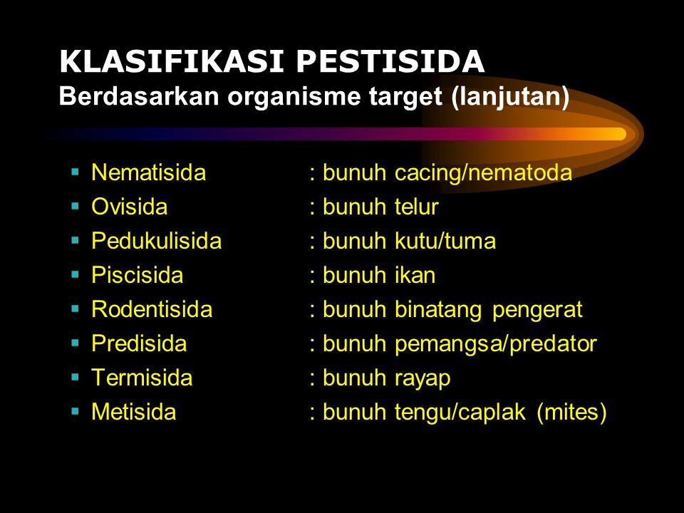 KLASIFIKASI PESTISIDA Berdasarkan organisme target (lanjutan)