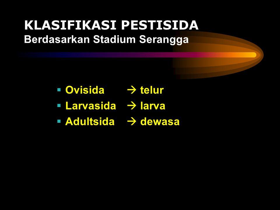 KLASIFIKASI PESTISIDA Berdasarkan Stadium Serangga