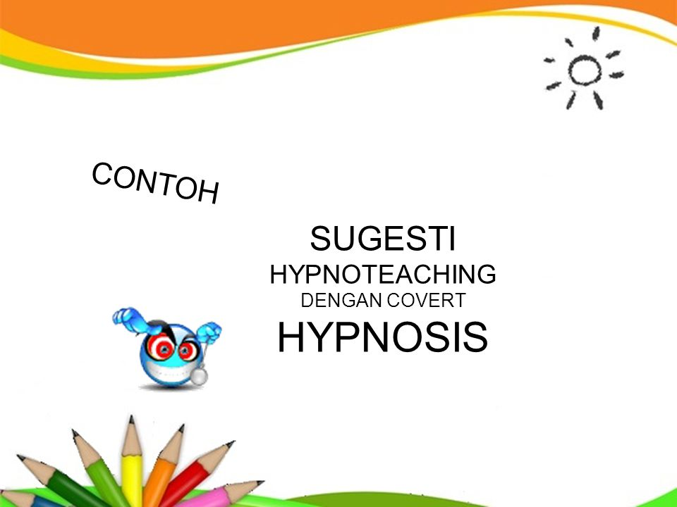 CONTOH SUGESTI HYPNOTEACHING DENGAN COVERT HYPNOSIS