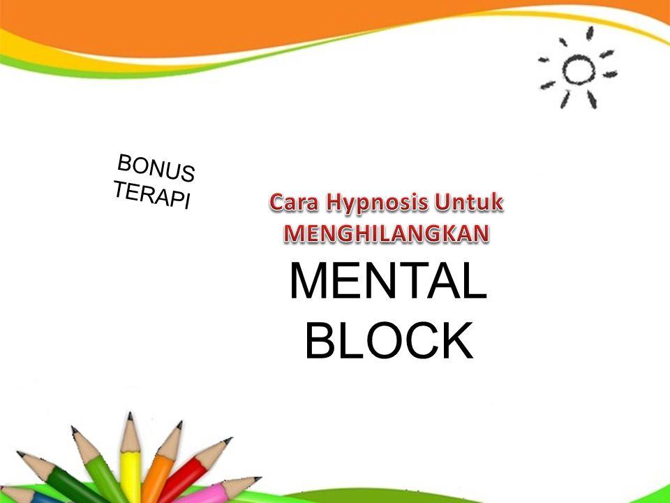 BONUS TERAPI Cara Hypnosis Untuk MENGHILANGKAN MENTAL BLOCK