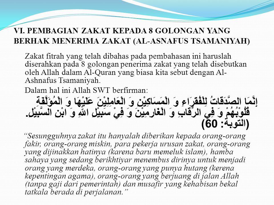 VI. PEMBAGIAN ZAKAT KEPADA 8 GOLONGAN YANG BERHAK MENERIMA ZAKAT (AL-ASNAFUS TSAMANIYAH)