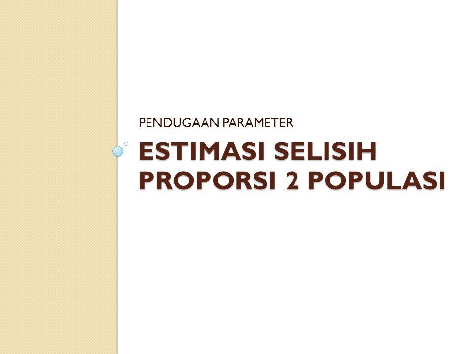 ESTIMASI selisih PROPORSI 2 POPULASI