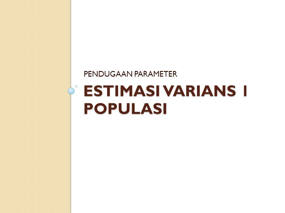 ESTIMASI VARIANS 1 POPULASI