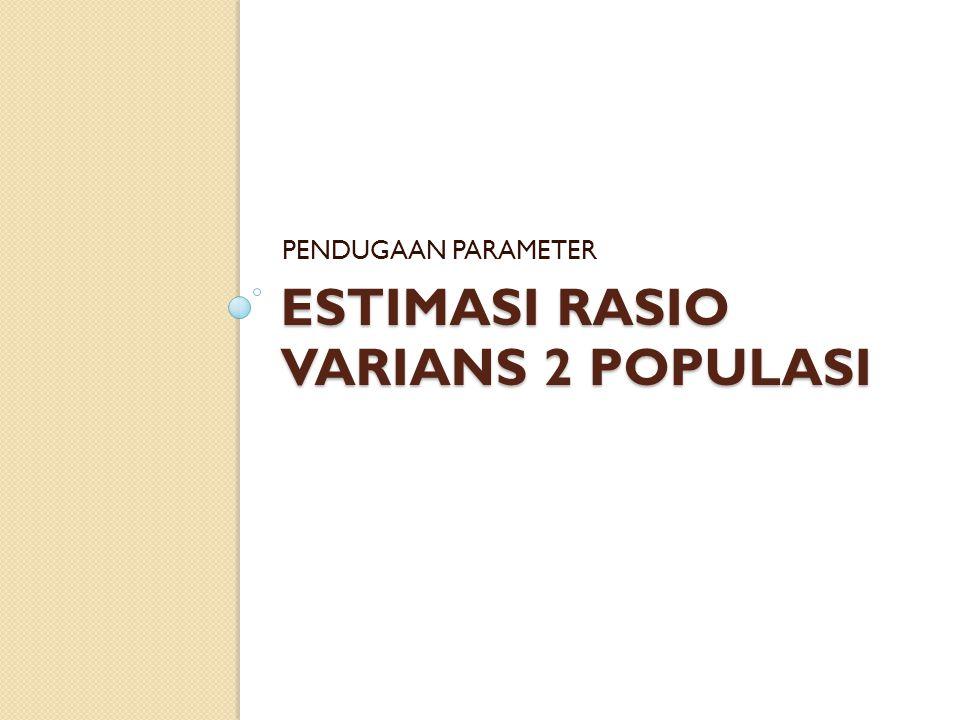 ESTIMASI RASIO VARIANS 2 POPULASI