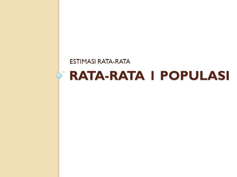 ESTIMASI RATA-RATA RATA-RATA 1 POPULASI