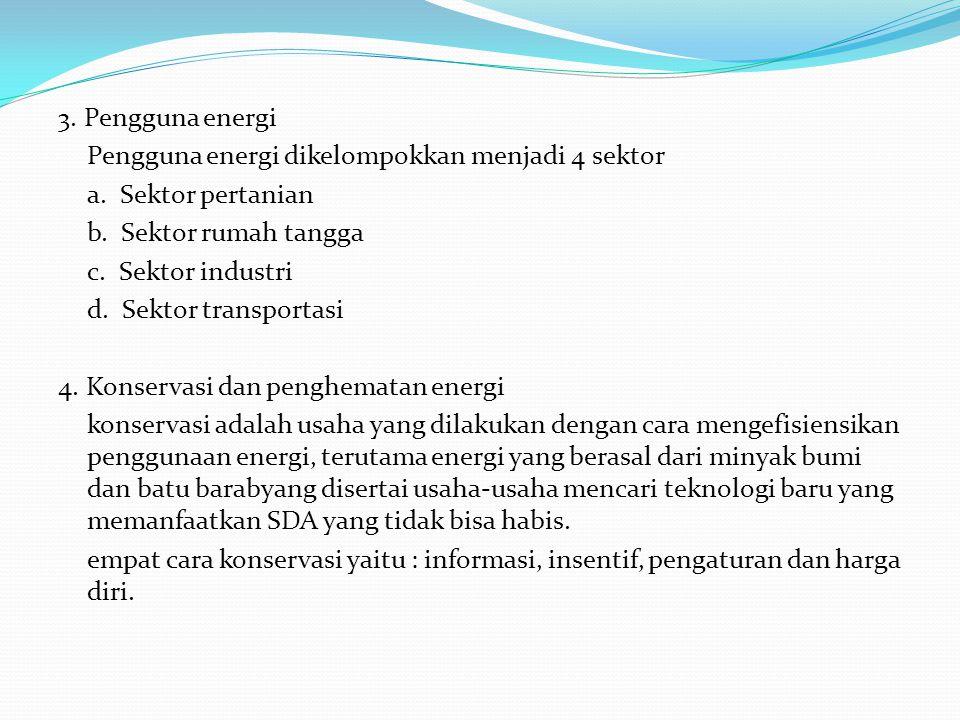 3. Pengguna energi Pengguna energi dikelompokkan menjadi 4 sektor a
