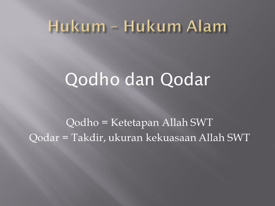 Qodho = Ketetapan Allah SWT Qodar = Takdir, ukuran kekuasaan Allah SWT