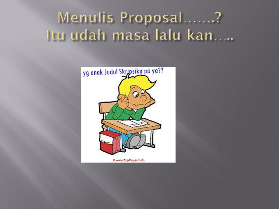 Menulis Proposal……. Itu udah masa lalu kan…..