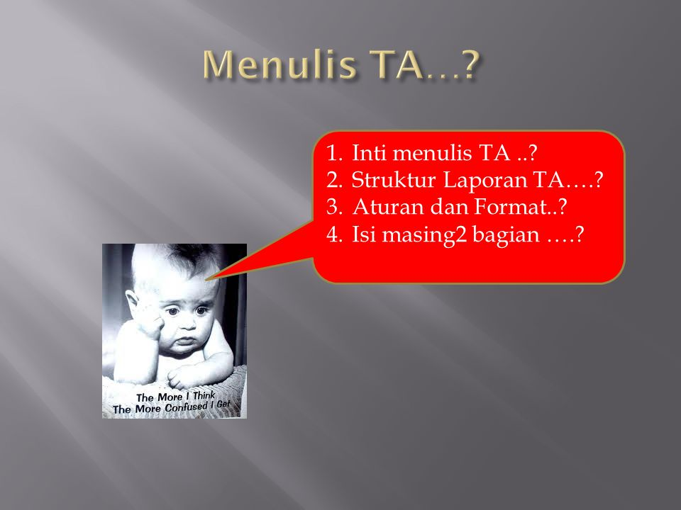 Menulis TA… Inti menulis TA .. Struktur Laporan TA….