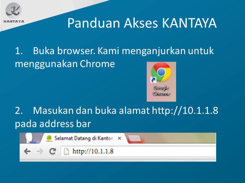 Panduan Akses KANTAYA 1. Buka browser. Kami menganjurkan untuk menggunakan Chrome 2.