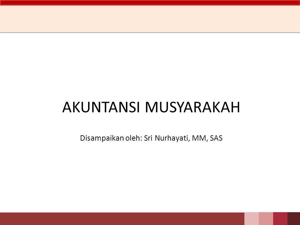 AKUNTANSI MUSYARAKAH Disampaikan oleh: Sri Nurhayati, MM, SAS