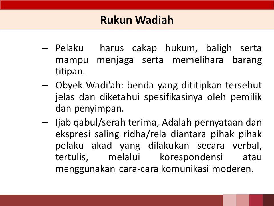 Rukun Wadiah Pelaku harus cakap hukum, baligh serta mampu menjaga serta memelihara barang titipan.