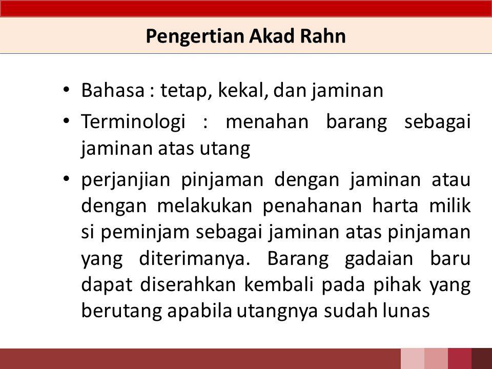 Pengertian Akad Rahn Bahasa : tetap, kekal, dan jaminan. Terminologi : menahan barang sebagai jaminan atas utang.