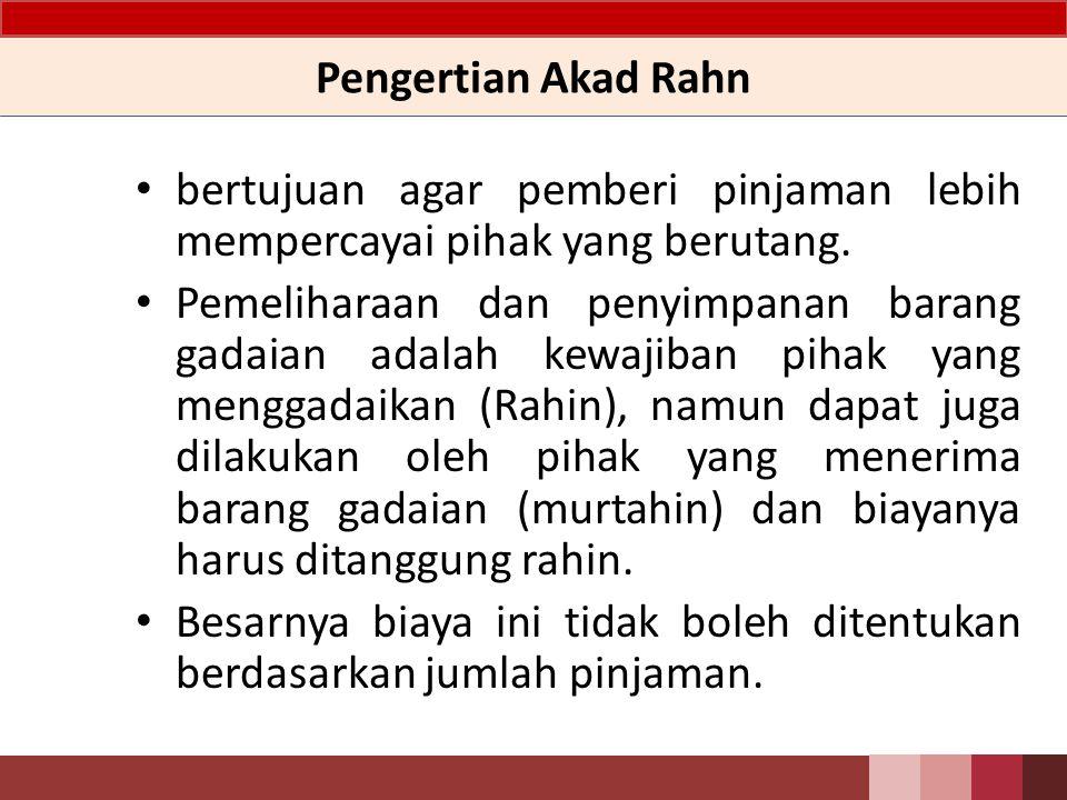 Pengertian Akad Rahn bertujuan agar pemberi pinjaman lebih mempercayai pihak yang berutang.