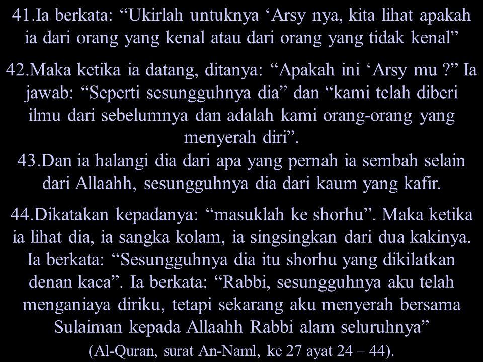 (Al-Quran, surat An-Naml, ke 27 ayat 24 – 44).