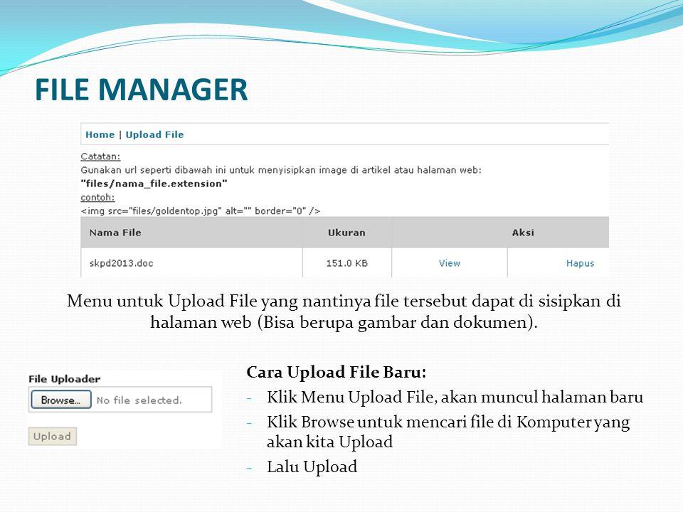 FILE MANAGER Menu untuk Upload File yang nantinya file tersebut dapat di sisipkan di halaman web (Bisa berupa gambar dan dokumen).
