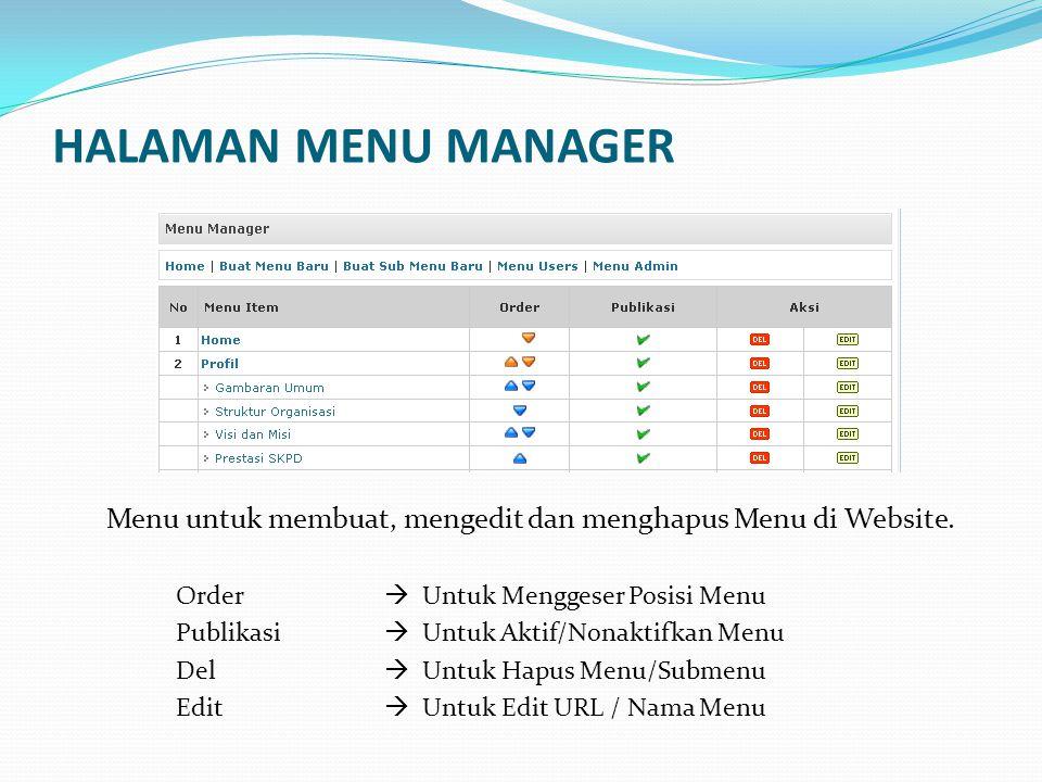 HALAMAN MENU MANAGER Menu untuk membuat, mengedit dan menghapus Menu di Website. Order  Untuk Menggeser Posisi Menu.