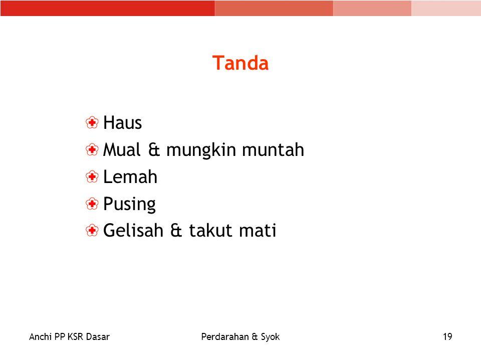 Tanda Haus Mual & mungkin muntah Lemah Pusing Gelisah & takut mati