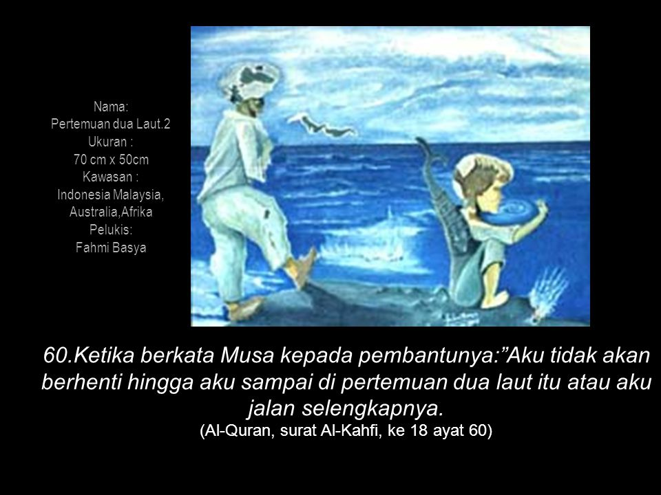 Nama: Pertemuan dua Laut.2. Ukuran : 70 cm x 50cm. Kawasan : Indonesia Malaysia, Australia,Afrika.