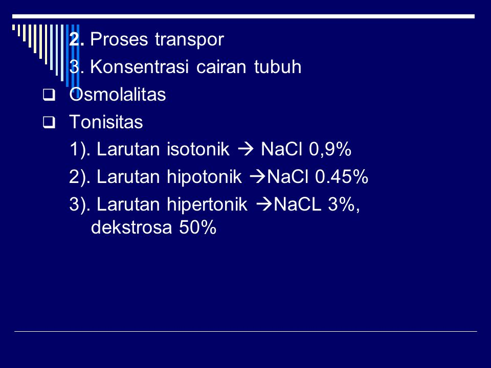 2. Proses transpor 3. Konsentrasi cairan tubuh. Osmolalitas. Tonisitas. 1). Larutan isotonik  NaCl 0,9%