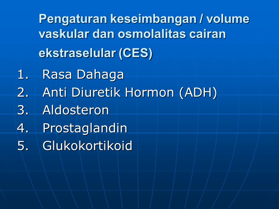 Pengaturan keseimbangan / volume vaskular dan osmolalitas cairan ekstraselular (CES)