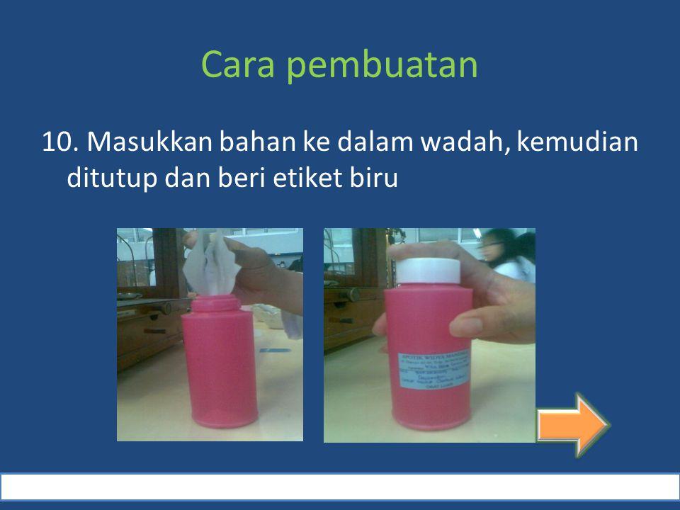 Cara pembuatan 10. Masukkan bahan ke dalam wadah, kemudian ditutup dan beri etiket biru