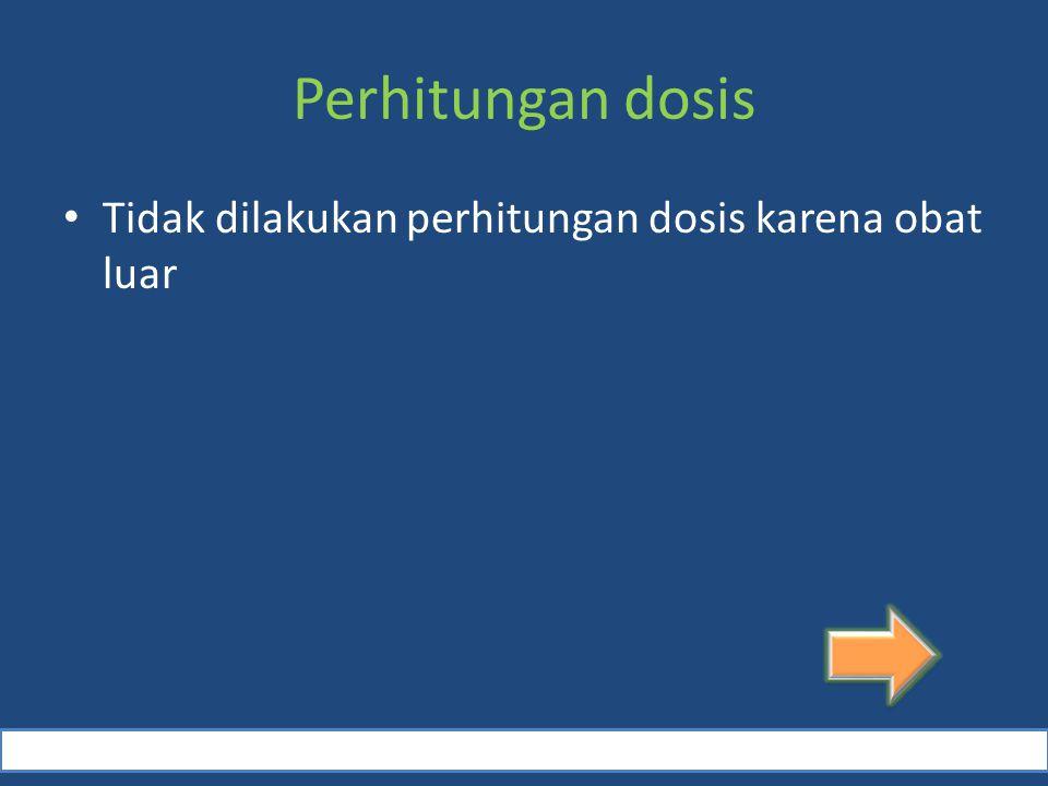 Perhitungan dosis Tidak dilakukan perhitungan dosis karena obat luar