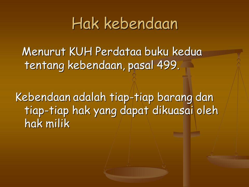 Hak kebendaan Menurut KUH Perdataa buku kedua tentang kebendaan, pasal 499.