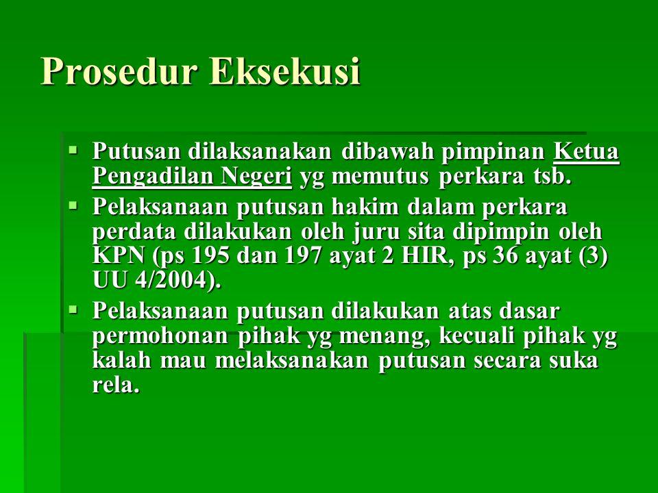 Prosedur Eksekusi Putusan dilaksanakan dibawah pimpinan Ketua Pengadilan Negeri yg memutus perkara tsb.
