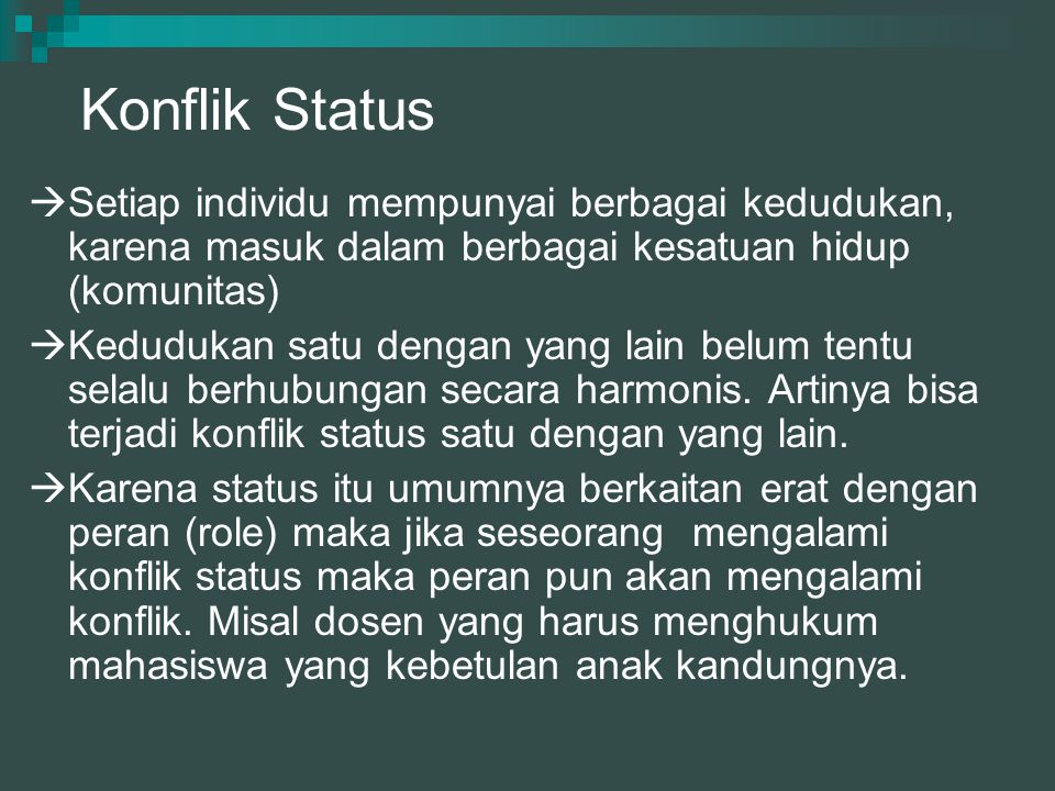 Konflik Status Setiap individu mempunyai berbagai kedudukan, karena masuk dalam berbagai kesatuan hidup (komunitas)
