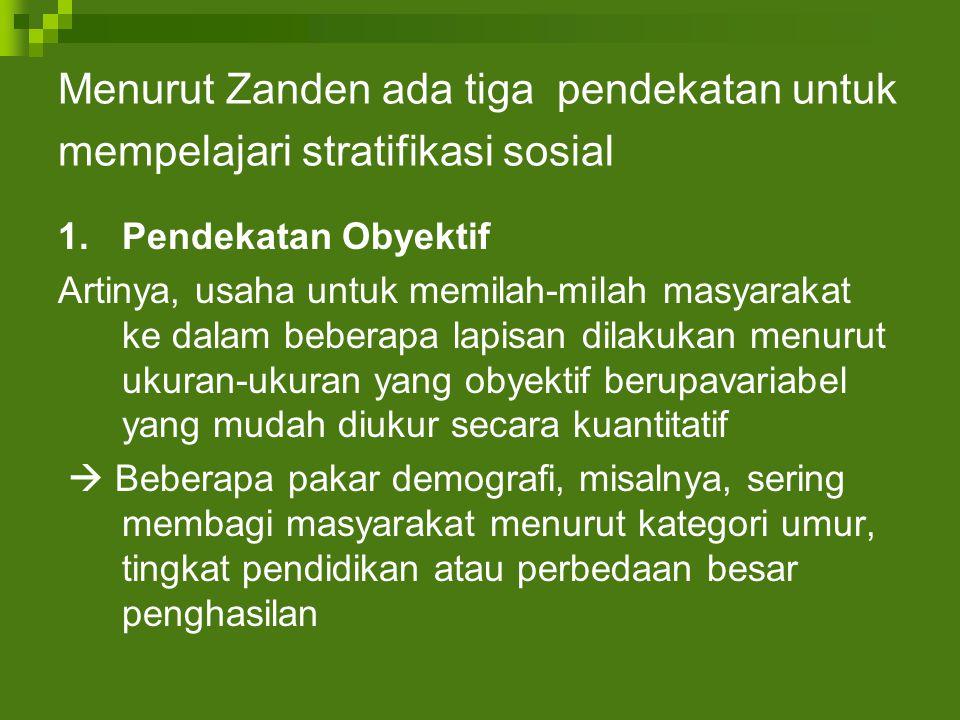 Menurut Zanden ada tiga pendekatan untuk mempelajari stratifikasi sosial