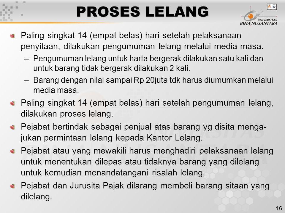 PROSES LELANG Paling singkat 14 (empat belas) hari setelah pelaksanaan penyitaan, dilakukan pengumuman lelang melalui media masa.