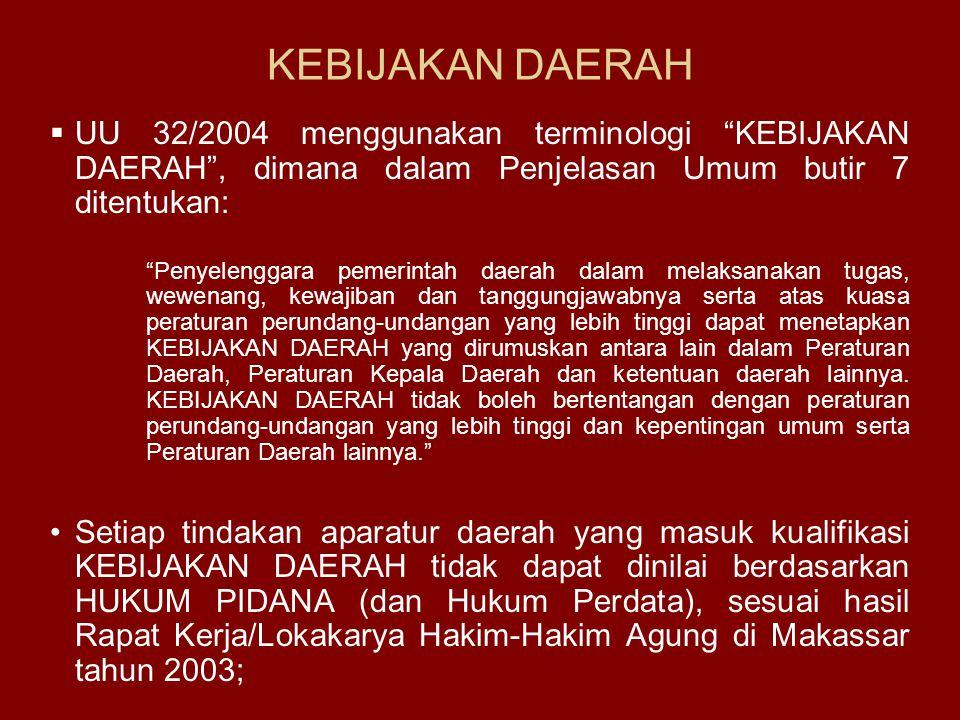 KEBIJAKAN DAERAH UU 32/2004 menggunakan terminologi KEBIJAKAN DAERAH , dimana dalam Penjelasan Umum butir 7 ditentukan: