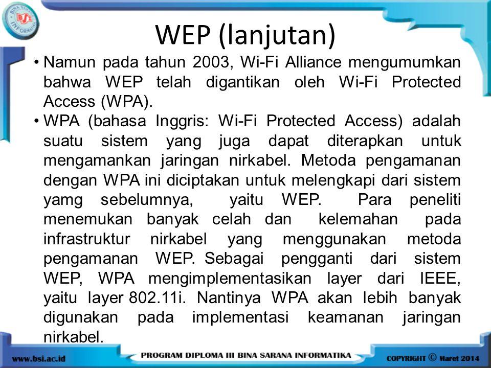 WEP (lanjutan) Namun pada tahun 2003, Wi-Fi Alliance mengumumkan bahwa WEP telah digantikan oleh Wi-Fi Protected Access (WPA).
