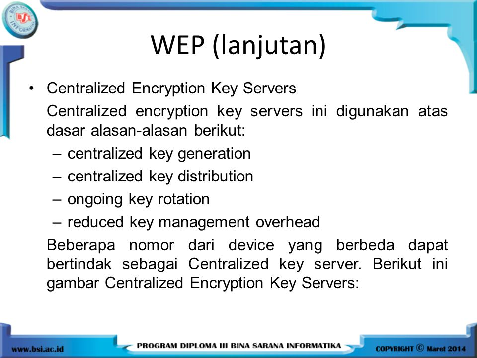 WEP (lanjutan) Centralized Encryption Key Servers