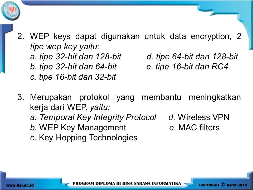 2. WEP keys dapat digunakan untuk data encryption, 2 tipe wep key yaitu: